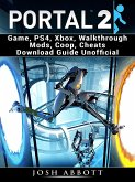Portal 2 Game, PS4, Xbox, Walkthrough Mods, Coop, Cheats Download Guide Unofficial (eBook, ePUB)