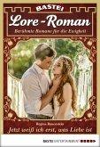 Jetzt weiß ich erst, was Liebe ist / Lore-Roman Bd.17 (eBook, ePUB)