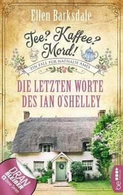 Die letzten Worte des Ian O'Shelley / Tee? Kaffee? Mord! Bd.2 (eBook, ePUB) - Barksdale, Ellen