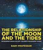 The Relationship of the Moon and the Tides - Environment Books for Kids   Children's Environment Books (eBook, PDF)