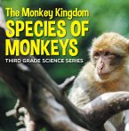 The Monkey Kingdom (Species of Monkeys) : 3rd Grade Science Series (eBook, ePUB)
