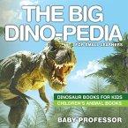 The Big Dino-pedia for Small Learners - Dinosaur Books for Kids   Children's Animal Books (eBook, PDF)