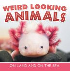 Weird Looking Animals On Land and On The Sea (eBook, ePUB)