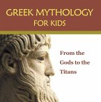 Greek Mythology for Kids: From the Gods to the Titans (eBook, ePUB)