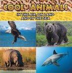 Cool Animals: In The Air, On Land and In The Sea (eBook, ePUB)