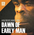 6th Grade Ancient History: Dawn of Early Man (eBook, ePUB)