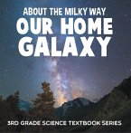 About the Milky Way (Our Home Galaxy) : 3rd Grade Science Textbook Series (eBook, ePUB)