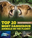 Top 20 Most Dangerous Animals On The Planet (eBook, ePUB)