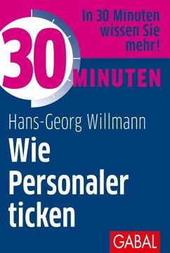 30 Minuten Wie Personaler ticken (eBook, ePUB) - Willmann, Hans-Georg
