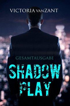 ShadowPlay - Gesamtausgabe (eBook, ePUB)