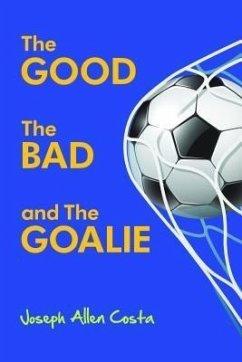 The Good The Bad and The Goalie (eBook, ePUB)