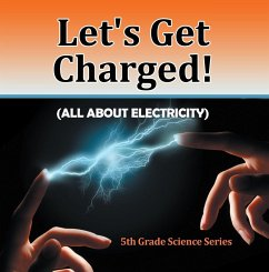 Let's Get Charged! (All About Electricity) : 5th Grade Science Series (eBook, ePUB) - Baby