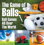 The Game of Balls: Ball Games All Over The World (eBook, ePUB)