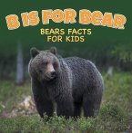 B is for Bear: Bears Facts For Kids (eBook, ePUB)