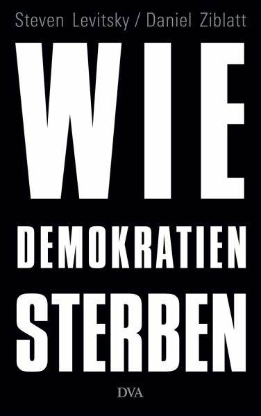Wie Demokratien sterben - Levitsky, Steven; Ziblatt, Daniel