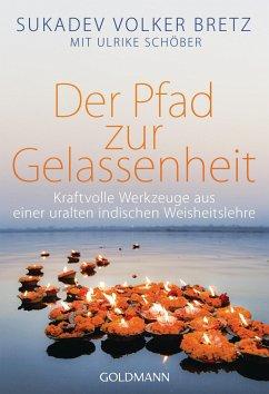 Der Pfad zur Gelassenheit - Bretz, Sukadev Volker; Schöber, Ulrike