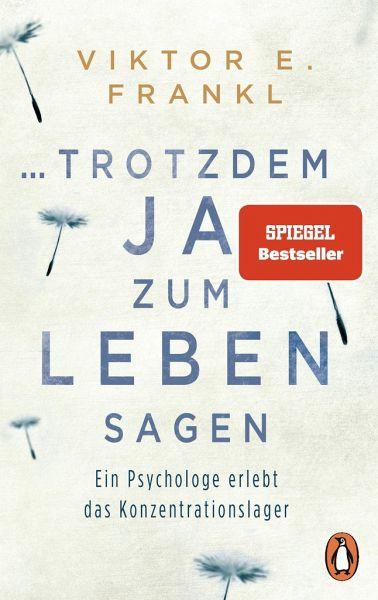 Viktor Frankl-trotzdem Ja zum Leben sagen: Ein Psychologe erlebt das Konzentrationslager