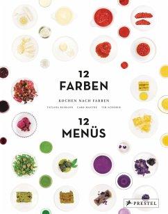 Kochen nach Farben. 12 Farben - 12 Menüs - Reimann, Tatjana; Mantke, Caro; Schober, Tim