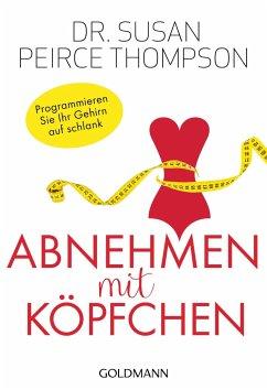 Abnehmen mit Köpfchen - Thompson, Susan Peirce