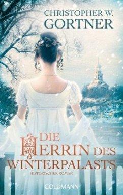 Die Herrin des Winterpalasts - Gortner, Christopher W.
