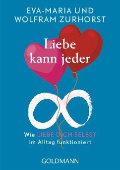 Liebe kann jeder - Zurhorst, Eva-Maria; Zurhorst, Wolfram