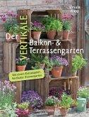 Der vertikale Balkon- & Terrassengarten. Mit einem Extrakapitel: Vertikaler Zimmergarten