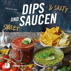 Dips und Saucen - sweet & salty - Heß, Christina