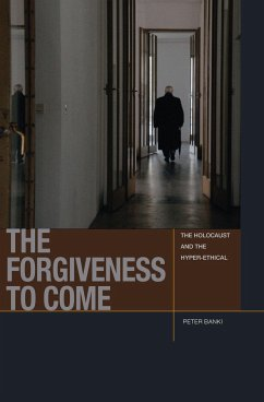 The Forgiveness to Come: The Holocaust and the Hyper-Ethical - Banki, Peter Jason