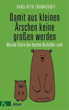 Damit aus kleinen Ärschen keine großen werden - Thomashoff, Hans-Otto