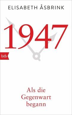 1947. Als die Gegenwart begann - Åsbrink, Elisabeth