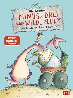 Die blöde Sache mit dem Ei / Minus Drei & die wilde Lucy Bd.4 - Krause, Ute