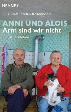 Anni und Alois - Arm sind wir nicht - Seidl, Julia;Rosenboom, Stefan