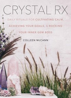 Crystal RX: Daily Rituals for Cultivating Calm, Achieving Your Goals, and Rocking Your Inner Gem Boss - McCann, Colleen