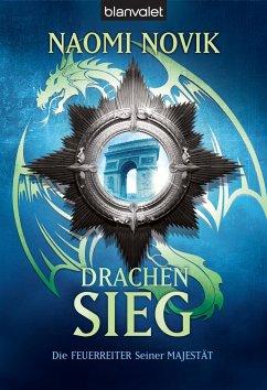 Drachensieg / Die Feuerreiter Seiner Majestät Bd.9 - Novik, Naomi