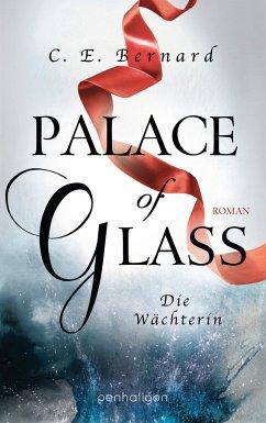 Palace of Glass - Die Wächterin / Palace-Saga Bd.1 - Bernard, C. E.