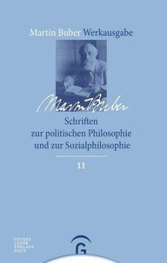 Schriften zur politischen Philosophie und zur Sozialphilosophie - Buber, Martin;Buber, Martin Buber, Martin;Buber, Martin
