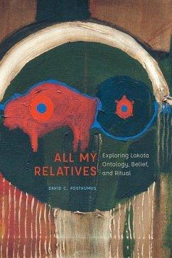 All My Relatives: Exploring Lakota Ontology, Belief, and Ritual - Posthumus, David