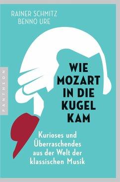 Wie Mozart in die Kugel kam - Schmitz, Rainer; Ure, Benno