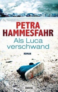 Als Luca verschwand - Hammesfahr, Petra