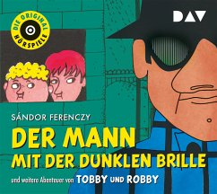 Der Mann mit der dunklen Brille und weitere Abenteuer von Tobby und Robby, 1 Audio-CD - Ferenczy, Sándor