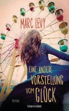 Eine andere Vorstellung vom Glück - Levy, Marc