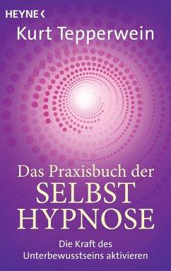 Das Praxisbuch der Selbsthypnose - Tepperwein, Kurt