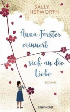 Anna Forster erinnert sich an die Liebe - Hepworth, Sally