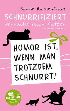 Geschenk-Edition / Schnurrifiziert - verrückt nach Katzen - Ruthenfranz, Sabine