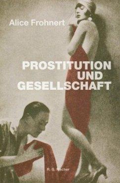 Prostitution und Gesellschaft - Frohnert, Alice