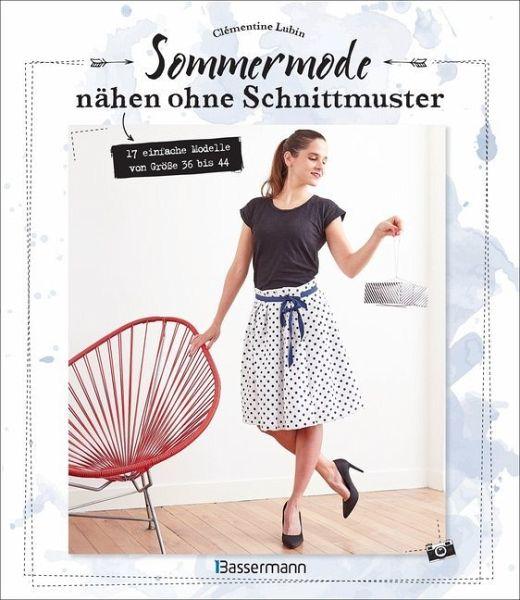 Sommermode nähen ohne Schnittmuster von Clémentine Lubin - Buch ...