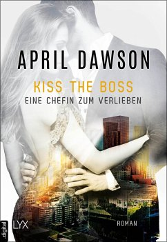 Kiss the Boss - Eine Chefin zum Verlieben / The Boss Bd.4 (eBook, ePUB) - Dawson, April