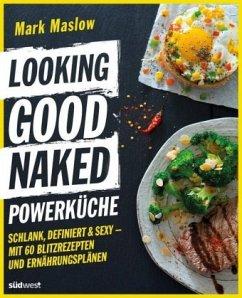 9783517096810 - Maslow, Mark: Looking Good Naked Powerküche - Buch