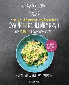 In 20 Minuten zubereitet: Essen ohne Kohlenhydrate - Grimme, Alexander