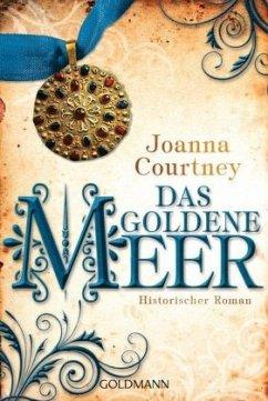 Das goldene Meer / Die drei Königinnen Saga Bd.2 - Courtney, Joanna